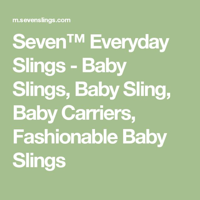 Seven™ Everyday Slings - Baby Slings, Baby Sling, Baby Carriers, Fashionable Baby Slings