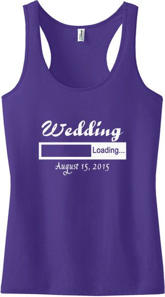 Wedding Loading Tank Top or T-Shirt, Bridal shower, gift for bride, engagement, bachelorette party gift, bridesmaid shirt, tank top, tank