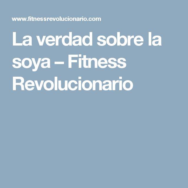 La verdad sobre la soya – Fitness Revolucionario