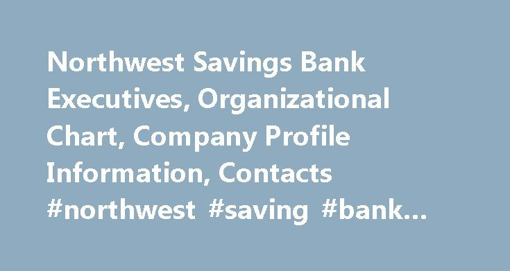 Northwest Savings Bank Executives, Organizational Chart, Company Profile Information, Contacts #northwest #saving #bank #online http://louisiana.remmont.com/northwest-savings-bank-executives-organizational-chart-company-profile-information-contacts-northwest-saving-bank-online/  # Northwest Banchshares is a privately-owned community banking company based in Warren, PA. Northwest Banchshares operates branches in Pennsylvania, New York, Ohio, Maryland and Florida. In May, 2010, Northwest…