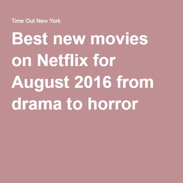 Best new movies on Netflix for August 2016 from drama to horror
