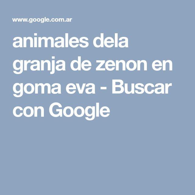 animales dela granja de zenon en goma eva - Buscar con Google