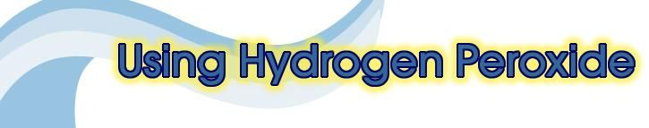 Using Hydrogen Peroxide for cleaning