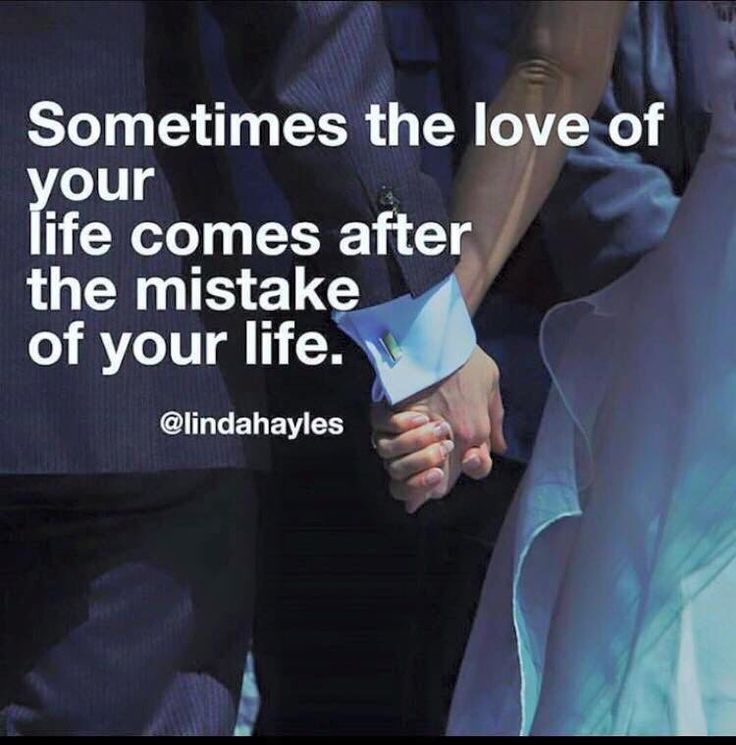 Sometimes the love of your life comes after the mistake of your life