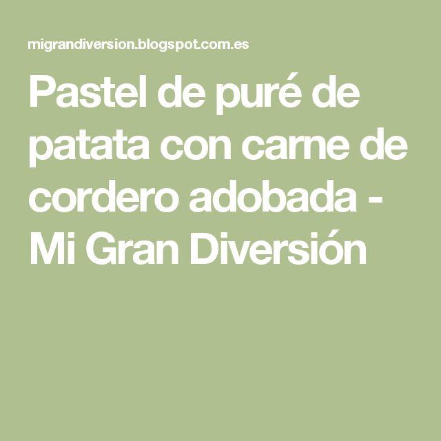 Pastel de puré de patata con carne de cordero adobada - Mi Gran Diversión