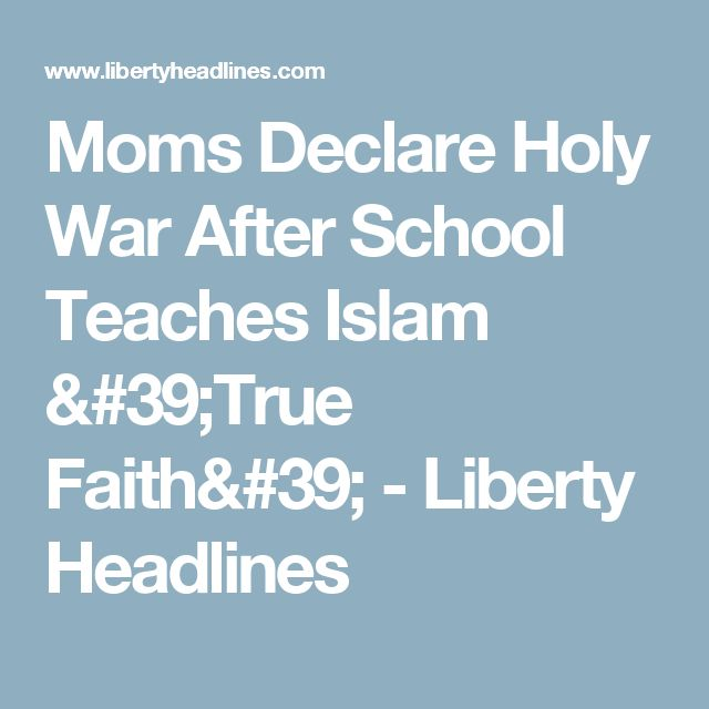 Moms Declare Holy War After School Teaches Islam 'True Faith' - Liberty Headlines