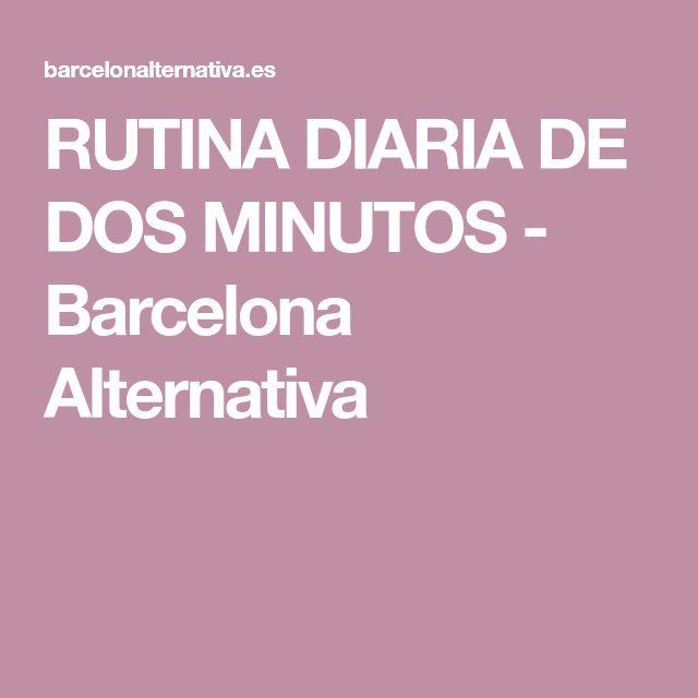 RUTINA DIARIA DE DOS MINUTOS - Barcelona Alternativa