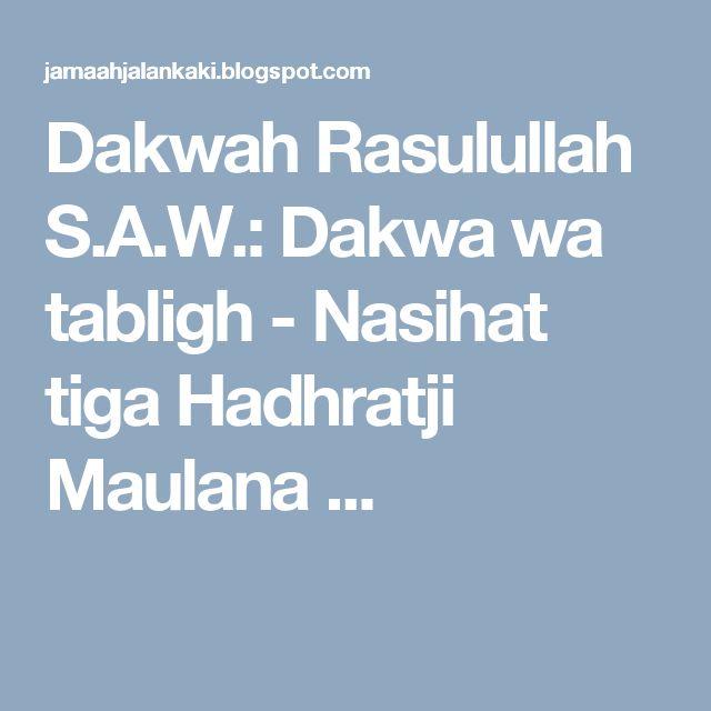 Dakwah Rasulullah S.A.W.: Dakwa wa tabligh - Nasihat tiga Hadhratji Maulana ...