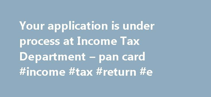 Your application is under process at Income Tax Department – pan card #income #tax #return #e http://incom.remmont.com/your-application-is-under-process-at-income-tax-department-pan-card-income-tax-return-e/  #income tax department pan card # If this message appear when checking PAN card status then you should follow following steps. This is next positive step and need not to worry. If the same status is being shown for more than 10 days, then Applicant should contact TIN-FC or Service…
