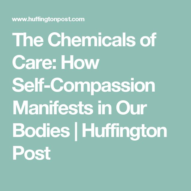 The Chemicals of Care: How Self-Compassion Manifests in Our Bodies   Huffington Post