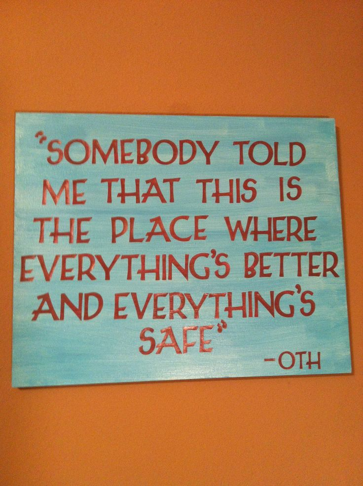 one tree hill quote :], I want a pic of the original sign but this will do