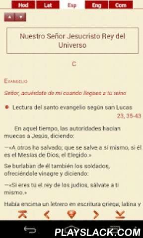 Gospel Evangelium Evangelio  Android App - playslack.com ,  Daily Gospel Readings in Latin, Spanish, and English + Prayer ReflectionsTaken from the Missale Romanum app, Evangelium gives you the Gospel readings for daily Mass in the Roman Catholic Church in three languages: Latin, Spanish, and English.-The app also includes brief reflections to assist you in your personal prayer.-No need to be online to use the app.-You can also send your own comments and prayer reflections on the daily…