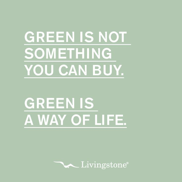 #Green is a way of life and our philosophy!  #quote #ecofriendly #recycle