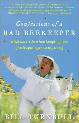Confessions of a Bad Beekeeper: What Not to Do When Keeping Bees (with Apologies to My Own)