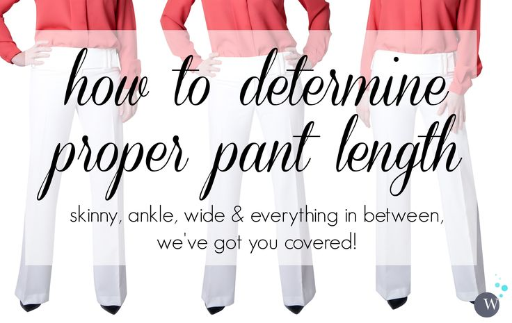 How to determine proper pant length. Tips for the correct hem length for all pants styles and regularly asked questions about heel heights and pant length.
