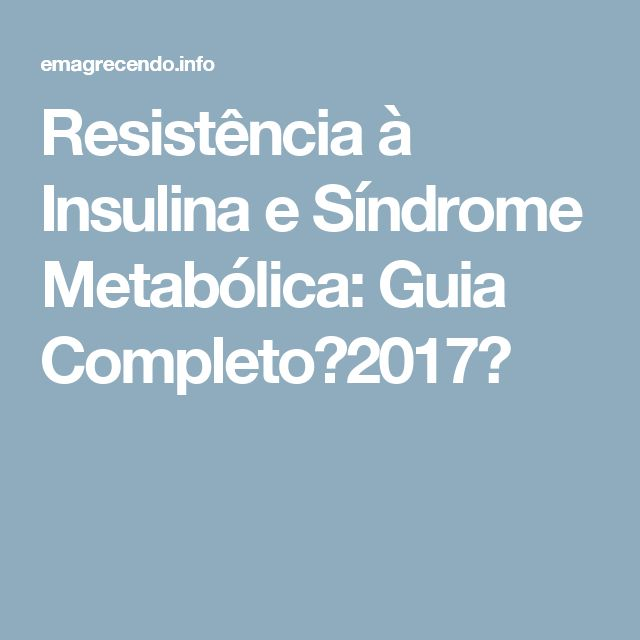 Resistência à Insulina e Síndrome Metabólica: Guia Completo【2017】