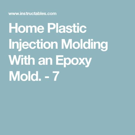 Home Plastic Injection Molding With an Epoxy Mold. - 7