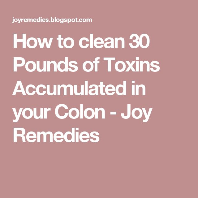 How to clean 30 Pounds of Toxins Accumulated in your Colon - Joy Remedies