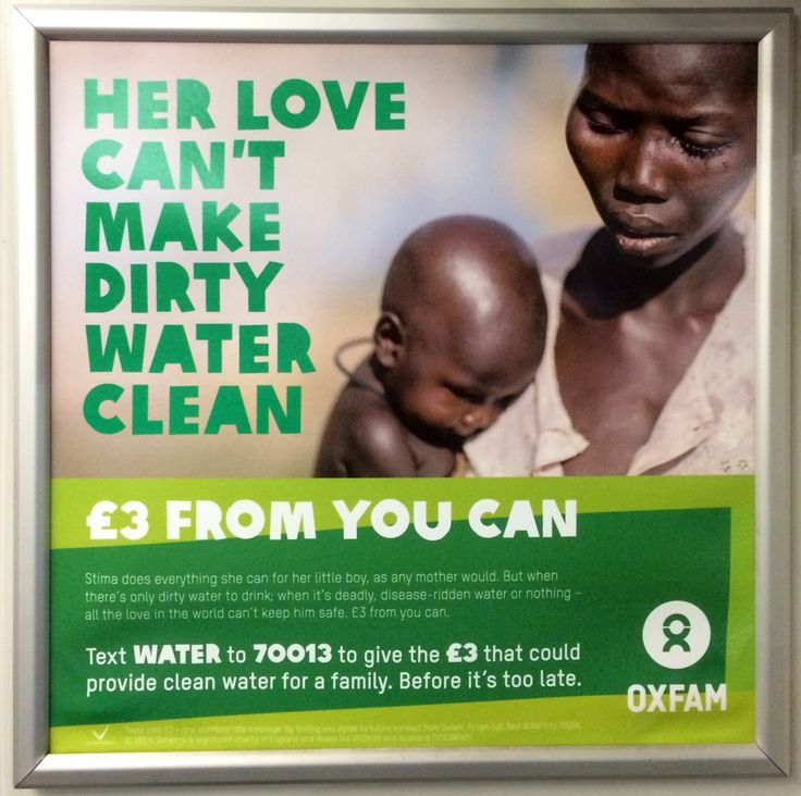A very similar ad to the other one we recently spotted from international development charity, Oxfam, which you can see in another recent pin. Notice how the charity is testing a different main message and how the number is different that you text 'water' to. This is so the charity can get a sense of which message raises more support from the public which is one way charities work to sharpen their comms and implement things they have learned for future appeals. #charity #advert #oxfam