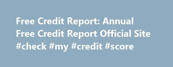 Free Credit Report: Annual Free Credit Report Official Site #check #my #credit #score http://credit.remmont.com/free-credit-report-annual-free-credit-report-official-site-check-my-credit-score/  #credit report free annual # Annual Free Credit Report Official Site Free Instant Credit Reports – They Really do Exist Read More...The post Free Credit Report: Annual Free Credit Report Official Site #check #my #credit #score appeared first on Credit.