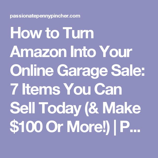 How to Turn Amazon Into Your Online Garage Sale: 7 Items You Can Sell Today (& Make $100 Or More!)   Passionate Penny Pincher