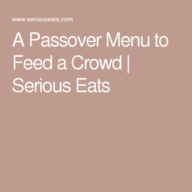 A Passover Menu to Feed a Crowd   Serious Eats