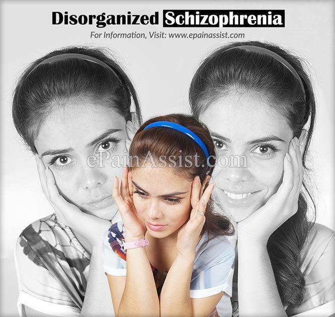 Disorganized Schizophrenia or Hebephrenic Schizophrenia