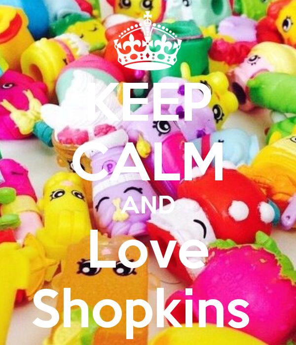 KEEP CALM AND Love Shopkins