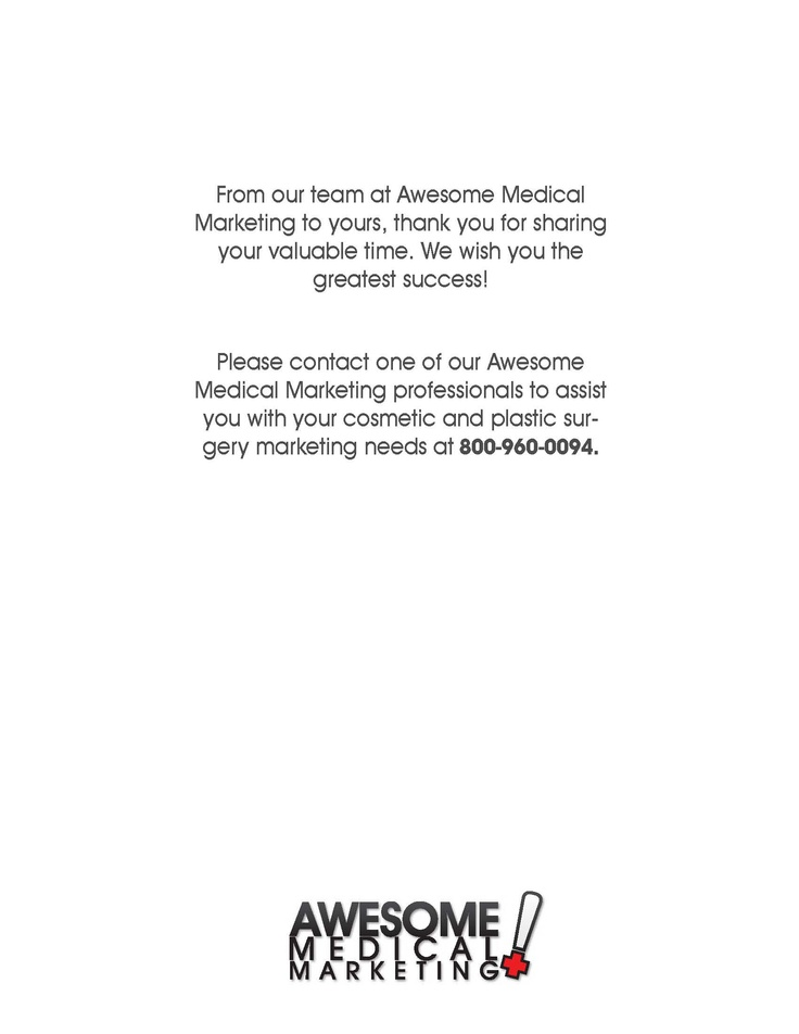 From our team at Awesome Medical  Marketing to yours, thank you for sharing  your valuable time. We wish you the  greatest success!  www.AwesomeMedicalMarkteting.com