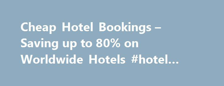 Cheap Hotel Bookings – Saving up to 80% on Worldwide Hotels #hotel #and #car http://travels.remmont.com/cheap-hotel-bookings-saving-up-to-80-on-worldwide-hotels-hotel-and-car/  #book cheap hotels # Dublin CheapHotelBookings.com offers you the choice of thousands of hotels all over the world with our search and compare tool. We guarantee you'll find the best hotel rates in any town or city we feature. We... Read moreThe post Cheap Hotel Bookings – Saving up to 80% on Worldwide Hotels #hotel…