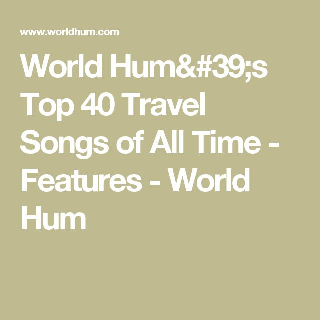 World Hum's Top 40 Travel Songs of All Time - Features -  World Hum