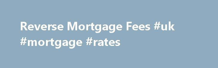 Reverse Mortgage Fees #uk #mortgage #rates http://mortgage.remmont.com/reverse-mortgage-fees-uk-mortgage-rates/  #reverse mortgage rates # Reverse Mortgage Information Reverse Mortgage Fees Closing Costs Some of the most significant loan closing costs can be the Federal Housing Administration (FHA) initial Mortgage Insurance Premium (MIP), loan origination fee, and title insurance. Typically, all closing costs can be financed as part of the loan. Generally, the only out of pocket fee is the…