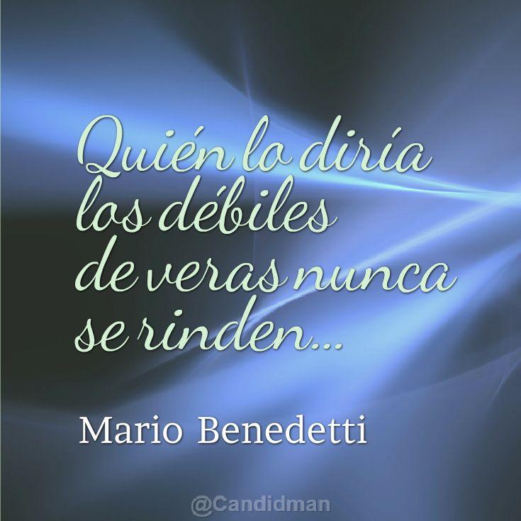 Quién lo diría los #Debiles de veras nunca se rinden... #MarioBenedetti #Citas #Frases @Candidman