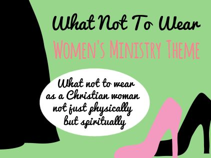 Fashion Womens Ministry Theme:  Creative Ladies Ministry (what not to wear as a Christian woman)