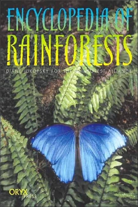 """Encyclopedia of Rainforests"" by Diane Jukofsky -- Explore the magic and mystery of the world's tropical rainforests in this fascinating volume that brings to life the plants, animals, and people that inhabit this fragile ecosystem."