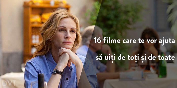 16 filme care te vor ajuta să uiți de toți și de toate