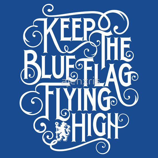 Keep the Blue Flag Flying High #KTBFFH #CFC #CHELSEA