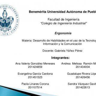 """Benemérita Universidad Autónoma de Puebla Facultad de Ingeniería """"Colegio de Ingeniería Industrial"""" Materia: Desarrollo de Habilidades en el uso de la Tecno. http://slidehot.com/resources/ergonomia-presentacion.43986/"""
