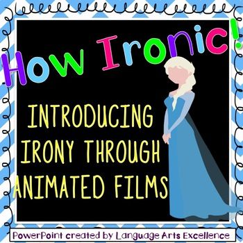 This is an engaging powerpoint presentation for introducing (or reviewing) the three types of irony to your students through the use of the animated films we all love! Powerpoint begins with Common Core aligned student learning objectives, reviews the definition of irony and the three types found in literature and film, then asks students to identify 10 examples from animated movies.