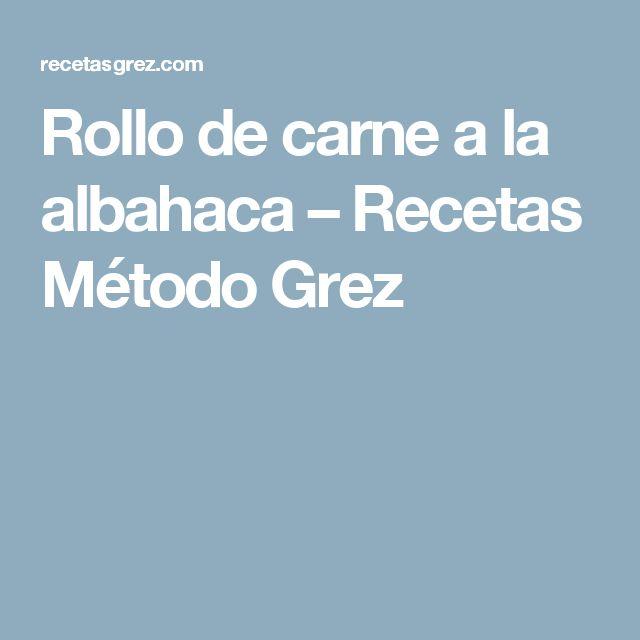 Rollo de carne a la albahaca – Recetas Método Grez