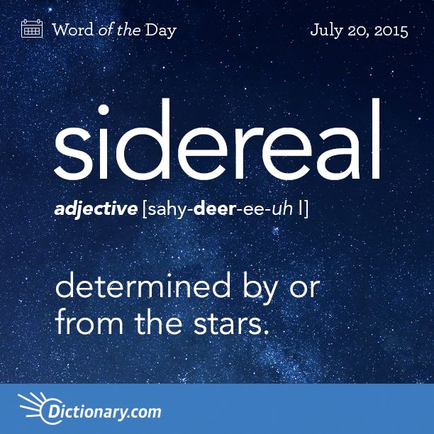 Dictionary.com's Word of the Day - sidereal - Astronomy. determined by or from the stars: sidereal time.