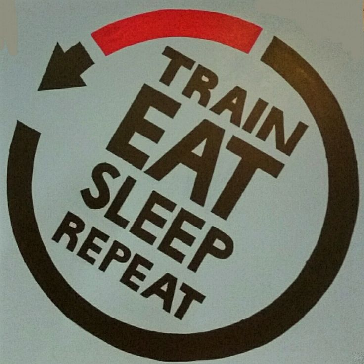 Train, eat, sleep, repeat.