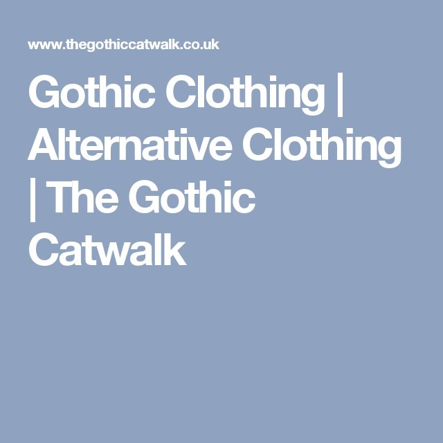 Gothic Clothing | Alternative Clothing | The Gothic Catwalk