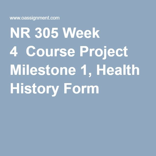 NR 305 Week 4  Course Project Milestone 1, Health History Form