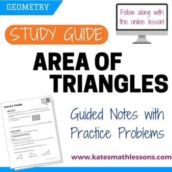 Use this guided note sheet to practice finding the area of triangles. Students first review area and then practice labeling the base and height of a triangle before finding the area. Great for use with whole class instruction or have students complete the lesson on their