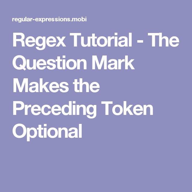 Regex Tutorial - The Question Mark Makes the Preceding Token Optional
