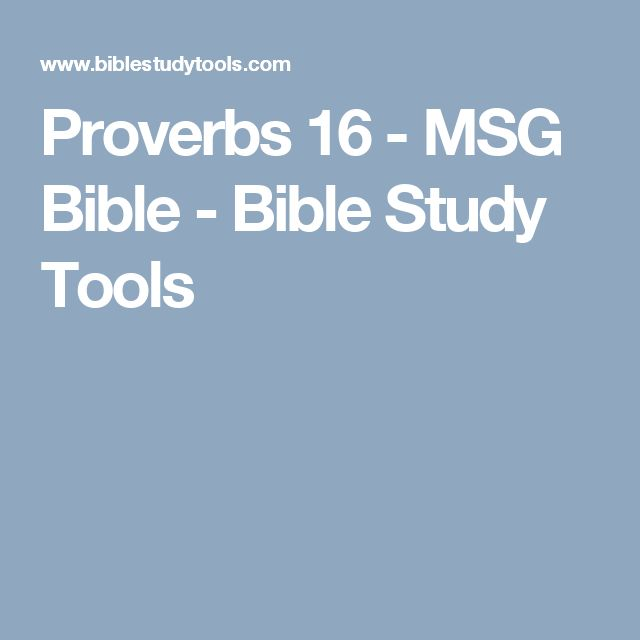 Proverbs 16 - MSG Bible - Bible Study Tools