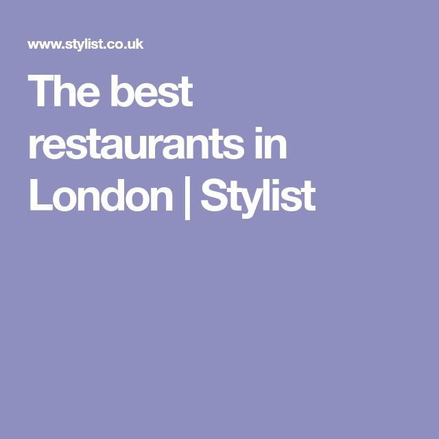 The best restaurants in London | Stylist