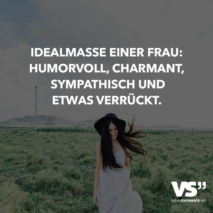 Idealmasse einer Frau: Humorvoll, charmant, sympathisch und etwas verrückt.
