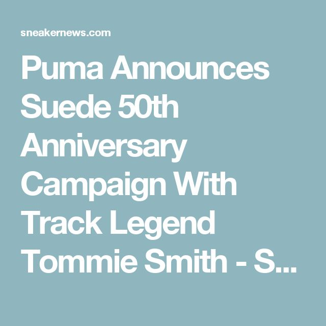 Puma Announces Suede 50th Anniversary Campaign With Track Legend Tommie Smith - SneakerNews.com